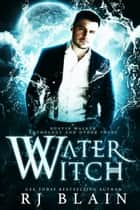 Water Witch - A Dustin Walker Anthology plus Other Tales by R.J. Blain ebook by R.J. Blain
