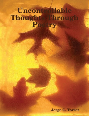 Uncontrollable Thoughts Through Poetry ebook by Jorge Torrez