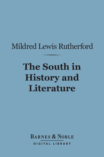 The South in History and Literature (Barnes & Noble Digital Library) ebook by Mildred Lewis Rutherford