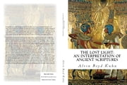 The Lost Light - An Interpretation of Ancient Scriptures ebook by Alvin Boyd Kuhn