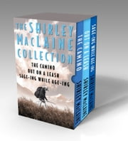 The Shirley MacLaine Collection: The Camino, Out On a Leash, and Sage-ing While Age-ing - The Camino, Out On a Leash, and Sage-ing While Age-ing ebook by Shirley MacLaine