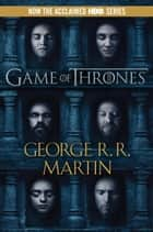 A Game of Thrones - A Song of Ice and Fire: Book One ebook door George R. R. Martin
