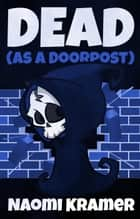 DEAD (as a doorpost) - DEAD(ish), #3 ebook by Naomi Kramer