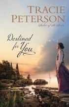 Destined for You (Ladies of the Lake) ebook by Tracie Peterson