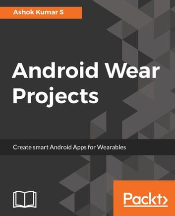 Android Wear Projects ebook by Ashok Kumar S
