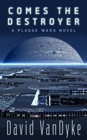 Comes The Destroyer - Plague Wars Series Book 9 ebook by David VanDyke