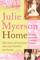 Home: The Story of Everyone Who Ever Lived in Our House ebook by Julie Myerson