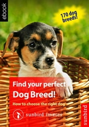 Find your perfect Dog Breed! How to choose the right dog ebook by Sunbird Images