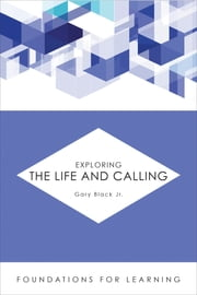 Exploring the Life and Calling ebook by Gary Black Jr.