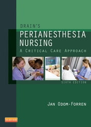Drain's PeriAnesthesia Nursing - A Critical Care Approach ebook by Jan Odom-Forren
