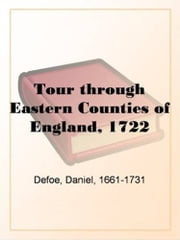 Tour Through The Eastern Counties Of England, 1722 ebook by Daniel Defoe