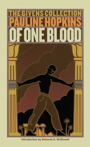 Of One Blood - Or, the Hidden Self: The Givens Collection ebook by Pauline Hopkins,Prof. Deborah Mcdowell