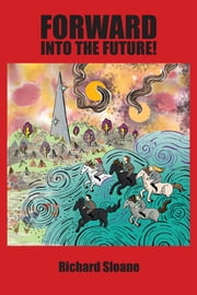 Forward into the Future! ebook by Richard Sloane