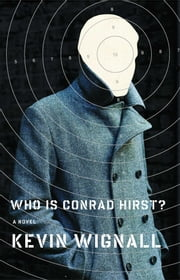 Who is Conrad Hirst? - A Novel ebook by Kevin Wignall