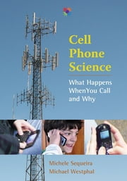Cell Phone Science: What Happens When You Call and Why ebook by Michele Sequeira,Michael Westphal
