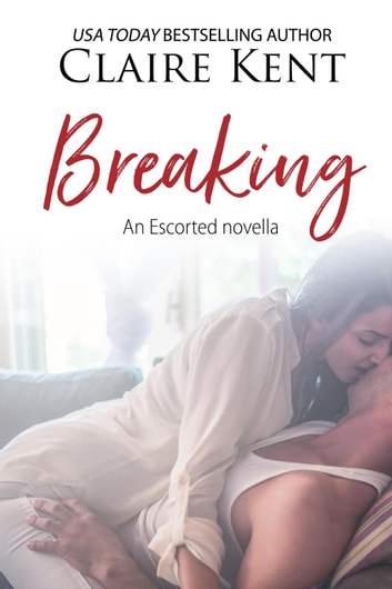 Breaking - Escorted, #2 ebook by Claire Kent