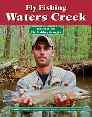 Fly Fishing Waters Creek - An Excerpt from Fly Fishing Georgia ebook by David Cannon,Chad McClure