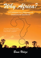 Why Africa? - A Continent in a Dilemma of Unanswered Questions ebook by Bona Udeze