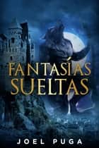 Fantasías Sueltas ebook by Joel Puga