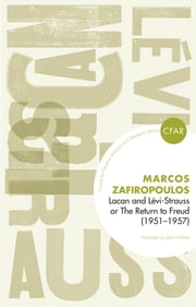 Lacan and Levi-Strauss or The Return to Freud (1951-1957) ebook by Markos Zafiropoulos