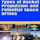 Types of Rocket Propulsion and Potential Space Drives audiobook by Martin K. Ettington