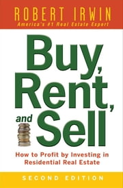 Buy, Rent, and Sell: How to Profit by Investing in Residential Real Estate ebook by Irwin, Robert