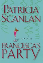 Francesca's Party - A Novel ebook by Patricia Scanlan