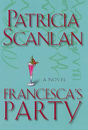 Francesca's Party - A Novel ekitaplar by Patricia Scanlan