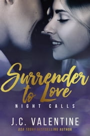 Surrender to Love - Night Calls, #3 ebook by J.C. Valentine