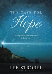 The Case for Hope - Looking Ahead With Confidence and Courage ebook by Lee Strobel