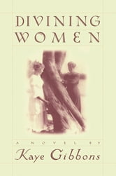 Divining Women ebook by Kaye Gibbons