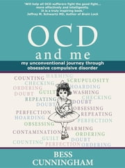 Ocd and Me - My Unconventional Journey Through Obsessive Compulsive Disorder ebook by Bess Cunningham,David Michael Lyndon Thomas