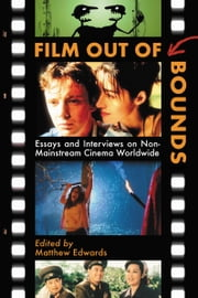Film Out of Bounds - Essays and Interviews on Non-Mainstream Cinema Worldwide ebook by