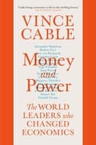 Money and Power - The World Leaders Who Changed Economics ebook by Vince Cable