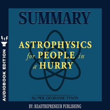 Summary of Astrophysics for People in a Hurry by Neil deGrasse Tyson audiobook by Readtrepreneur Publishing