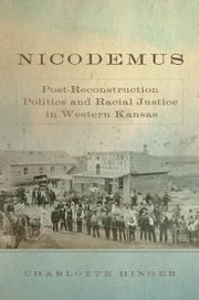 Nicodemus - Post-Reconstruction Politics and Racial Justice in Western Kansas ebook by Charlotte Hinger