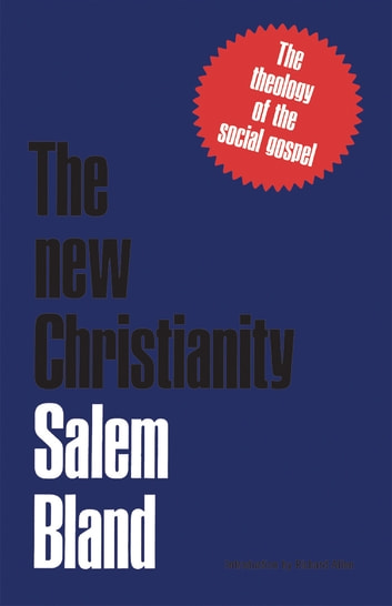 The New Christianity - The Theology of the Social Gospel ebook by Salem Bland