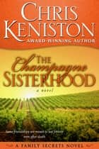 The Champagne Sisterhood - A Family Secrets Novel ebook by