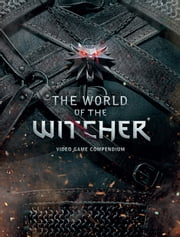 The World of the Witcher - Video Game Compendium ebook by CD Projekt Red