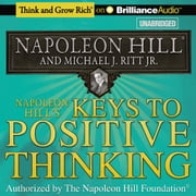 Napoleon Hill's Keys to Positive Thinking - 10 Steps to Health, Wealth, and Success audiobook by Napoleon Hill, Michael J. Ritt Jr.