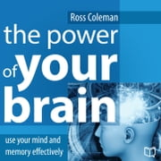 The Power of Your Brain. Use Your Mind and Memory Effectively ebook by Ross  Coleman