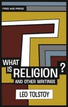 What is Religion: and other writings ebook by Leo Tolstoy
