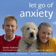 Let Go of Anxiety audiobook by Lynda Hudson