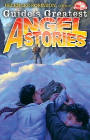 Guide's Greatest Angel Stories ebook by Helen Lee Robinson