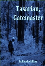Tasarian, Gatemaster ebook by Holland Phillips