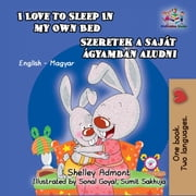 I Love to Sleep in My Own Bed Szeretek a saját ágyamban aludni - English Hungarian Bilingual Collection ebook by Shelley Admont, S.A. Publishing