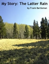 My Story: The Latter Rain ebook by Frank Bartleman