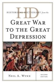 Historical Dictionary from the Great War to the Great Depression ebook by Neil A. Wynn