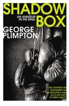 Shadow Box - An Amateur in the Ring ebook by George Plimpton