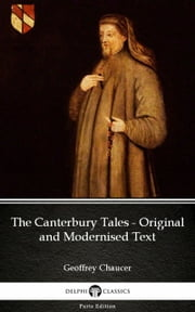 The Canterbury Tales - Original and Modernised Text by Geoffrey Chaucer - Delphi Classics (Illustrated) ebook by Geoffrey Chaucer, Delphi Classics